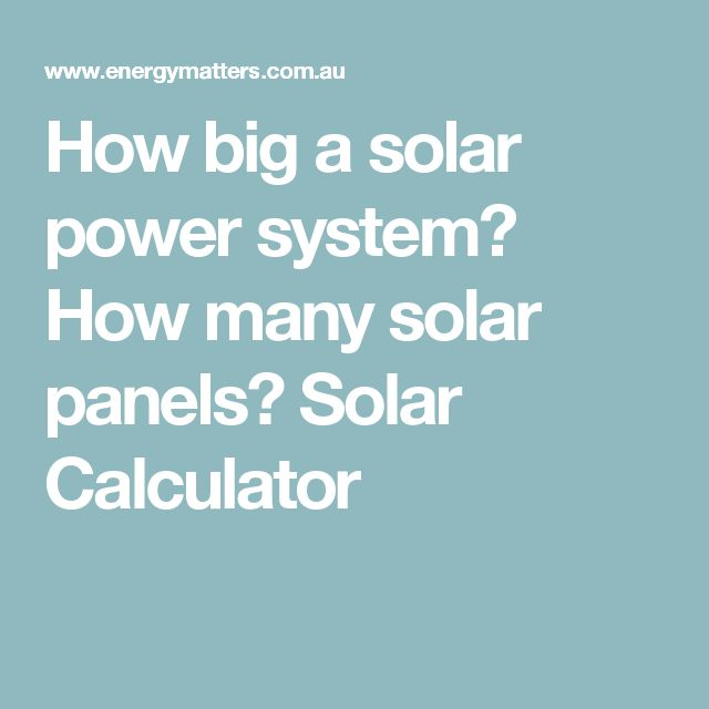 How big a solar power system? How many solar panels? Solar Calculator