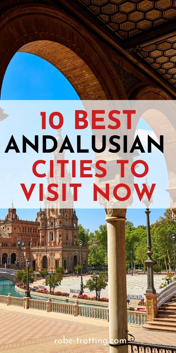 The 10 Best Cities In Andalusia Spain In 2020 Europe Trip Itinerary Europe Travel Destinations Europe Travel
