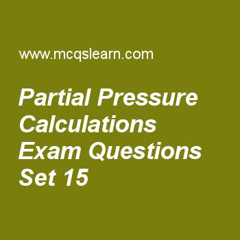 Practice test on partial pressure calculations, chemistry quiz 15 online. Free chemistry exam's questions and answers to learn partial pressure calculations test with answers. Practice online quiz to test knowledge on partial pressure calculations, electron affinity, energy of revolving electron, lewis concept, what is spectrum worksheets. Free partial pressure calculations test has multiple choice questions set as mole fraction has unit of, answer key with choices as gram, moles..