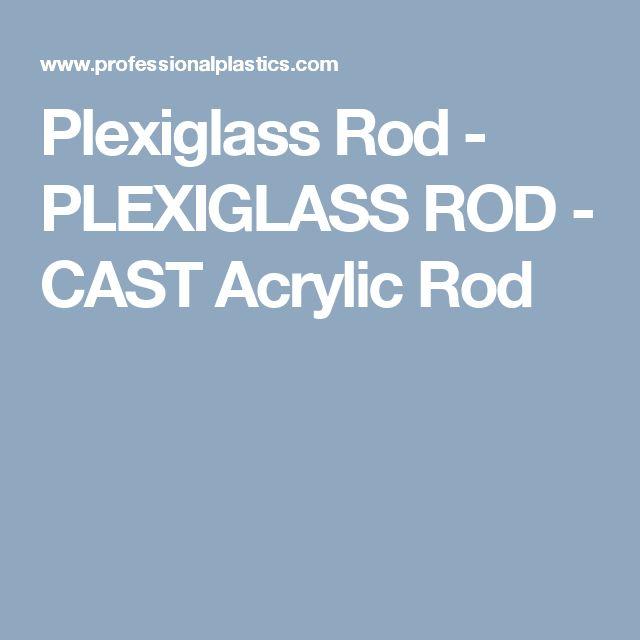 Plexiglass Rod - PLEXIGLASS ROD - CAST Acrylic Rod