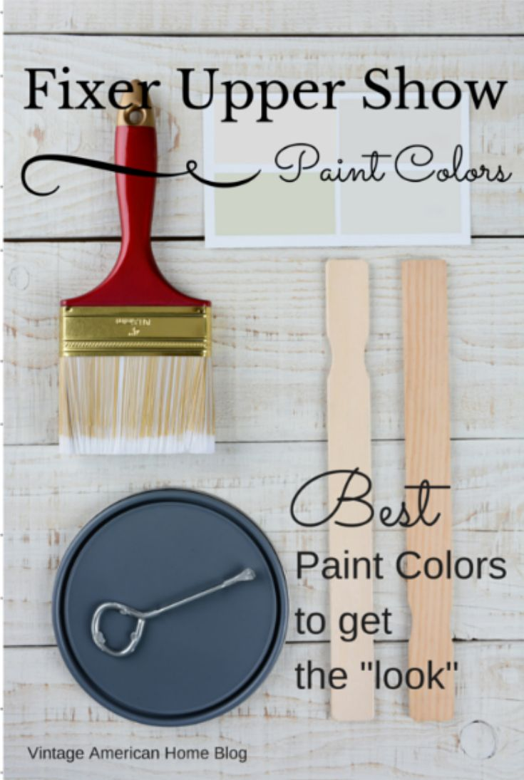 Fixer Upper Paint Colors. Name of Paint Colors to get the Joanna Gaines style Fixer Upper Farmhouse look. From Vintage American Home Blog.