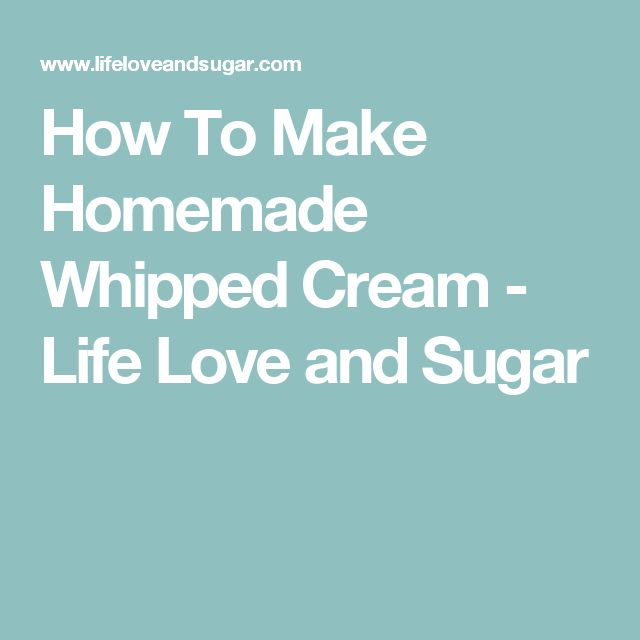 How To Make Homemade Whipped Cream - Life Love and Sugar