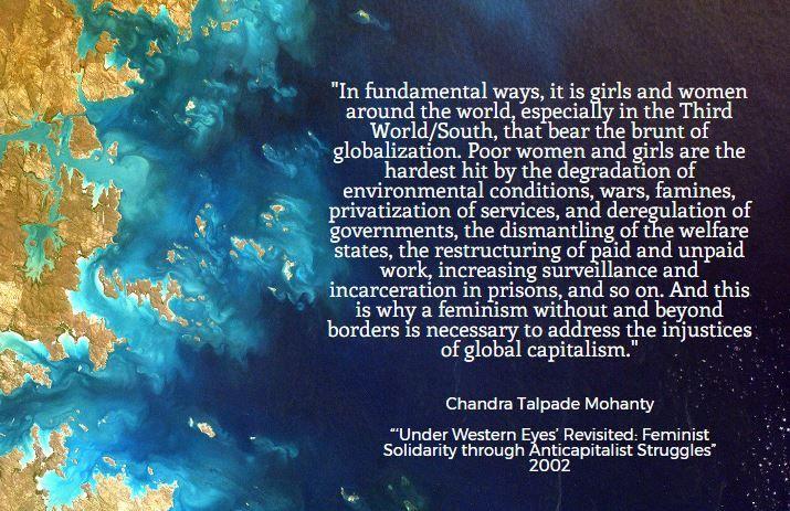 "Chandra Talpade Mohanty  ""'Under Western Eyes' Revisited: Feminist Solidarity through Anticapitalist Struggles""  - feminism - radical feminism - transnational feminism - quotes - feminist quotes - globalization - capitalism"