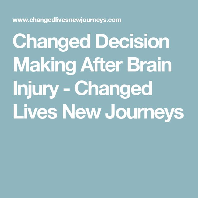 Changed Decision Making After Brain Injury - Changed Lives New Journeys