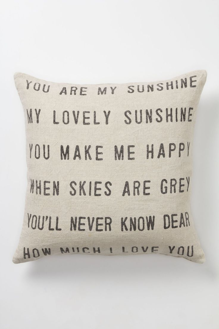 You Are My Sunshine Pillow - Anthropologie.com...too pricey for one pillow but I LOVE it. My Mom used to sing this to me and it's something I plan to sing to my kids--someday!
