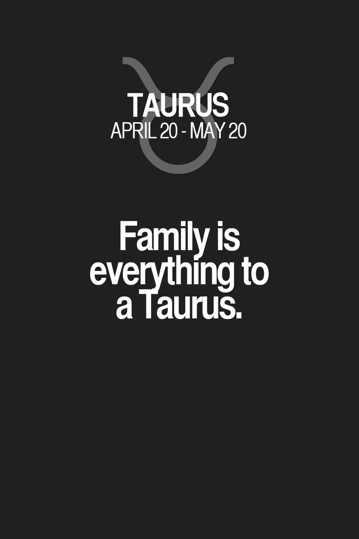 Family is everything to a Taurus. Taurus | Taurus Quotes | Taurus Zodiac Signs