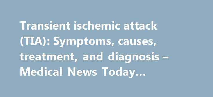 Transient ischemic attack (TIA): Symptoms, causes, treatment, and diagnosis – Medical News Today #diagnosis #center http://zimbabwe.nef2.com/transient-ischemic-attack-tia-symptoms-causes-treatment-and-diagnosis-medical-news-today-diagnosis-center/  # Transient ischemic attack (TIA): Symptoms, causes, treatment, and diagnosis Prompt Treatment Of Minor Stroke Protects From Subsequent Major Stroke If you have a minor stroke or a transient-ischemic attack* (TIA) your chances of having a…