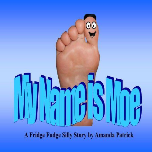 My Name is Moe (The Fridge Fudge Silly Stories Collection) by Amanda Patrick, http://www.amazon.ca/dp/B00GRMRT68/ref=cm_sw_r_pi_dp_EyXIsb1PM8TM8
