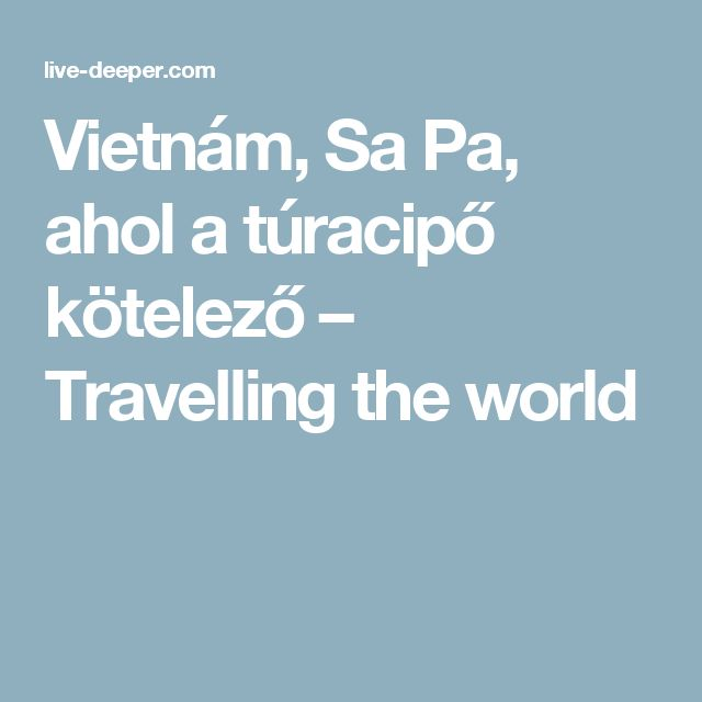 Vietnám, Sa Pa, ahol a túracipő kötelező – Travelling the world