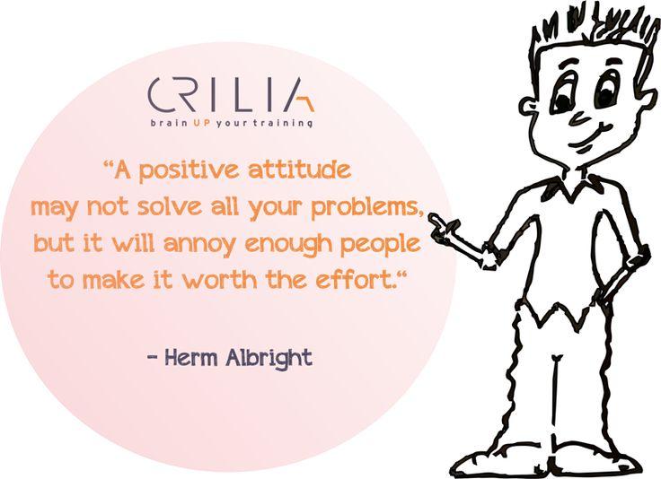 Positive attitude. www.crilia.ro
