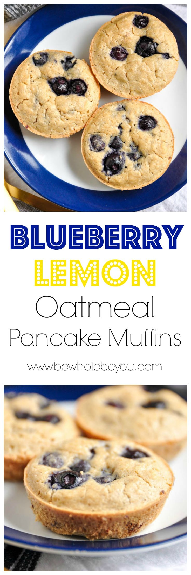 Blueberry Lemon Oatmeal Pancake Muffins. Be Whole. Be You.