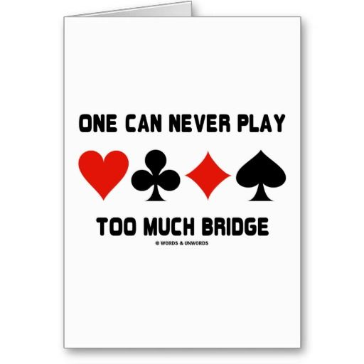 One Can Never Play Too Much Bridge (Card Suits)
