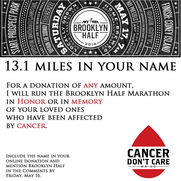 For a donation of ANY amount, I will run Brooklyn Half Marathon in honor of your loved ones affected by cancer, to help promote the urgency of cancer research for a cure.
