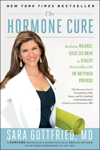The Hormone Cure: Reclaim Balance, Sleep, Sex Drive, and Vitality Naturally with the Gottfried Protocol by Sara Gottfried