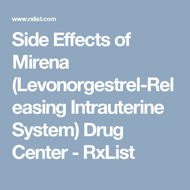 Side Effects of Mirena (Levonorgestrel-Releasing Intrauterine System) Drug Center - RxList