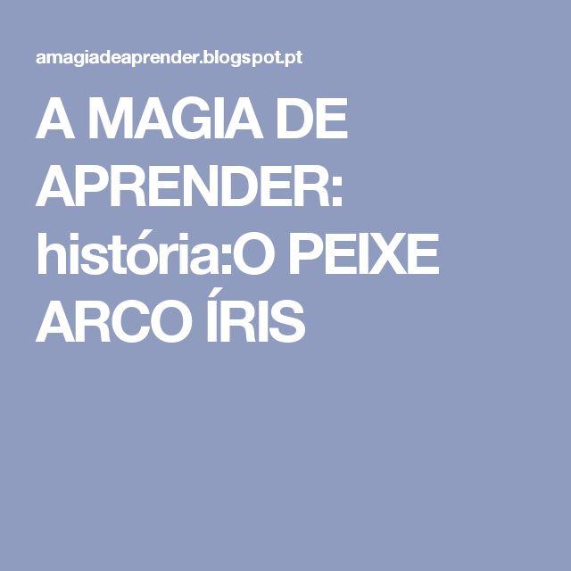A MAGIA DE APRENDER: história:O PEIXE ARCO ÍRIS