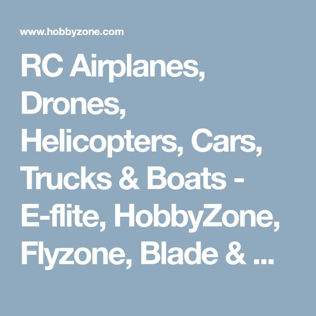 RC Airplanes, Drones, Helicopters, Cars, Trucks & Boats  - E-flite, HobbyZone, Flyzone, Blade & More - HOBBY ZONE