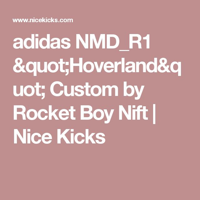 "adidas NMD_R1 ""Hoverland"" Custom by Rocket Boy Nift 