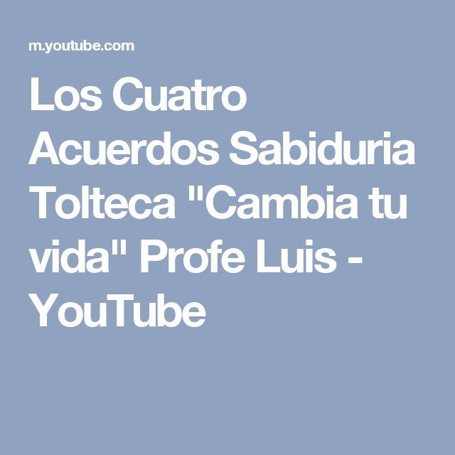 """Los Cuatro Acuerdos Sabiduria Tolteca """"Cambia tu vida"""" Profe Luis - YouTube"""