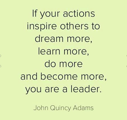 If your actions inspire others to dream, learn, do more ...
