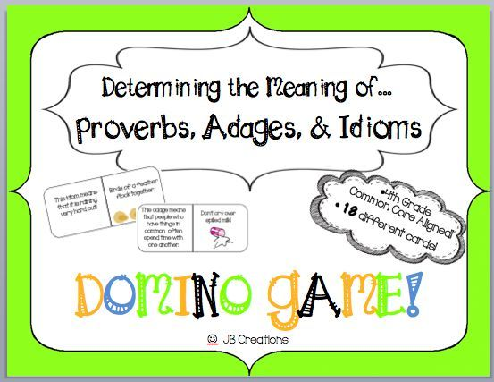 This hands-on game will have students recognizing common adages, proverbs, and idioms before you know it!  Directly aligned to the common core language standard (L.4.5b), this colorful 18 card domino set has students working collaboratively to match the figurative and literal meanings of these common sayings. http://www.teacherspayteachers.com/Product/Proverbs-Adages-Idioms-domino-game-4th-grade-1283392