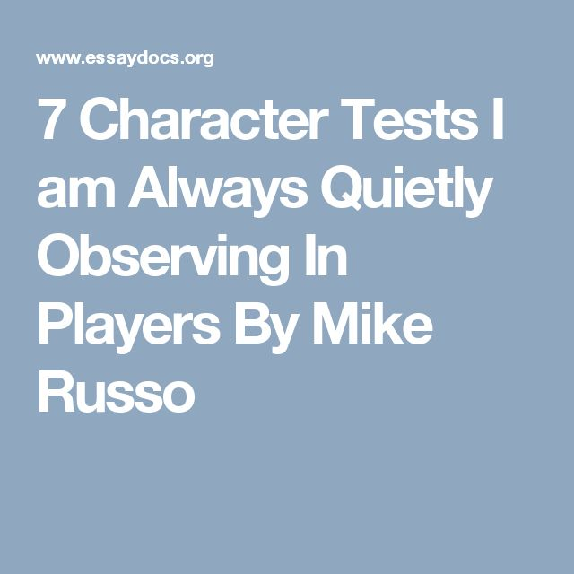 7 Character Tests I am Always Quietly Observing In Players By Mike Russo
