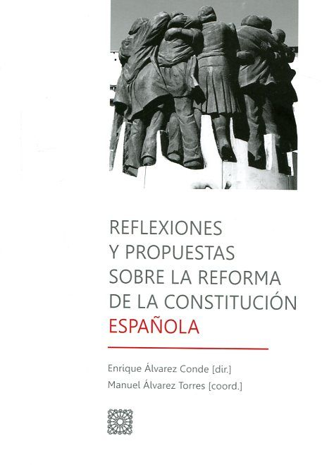 Reflexiones y propuestas sobre la reforma de la Constitución Española / Enrique Álvarez Conde (dir.) - 2017