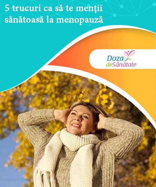 5 trucuri ca să te menții sănătoasă la menopauză  Pentru a fi sănătoasă și fericită la menopauză, trebuie să ai grijă de tine, dar și să-ți asculți corpul. În acest mod, vei realiza că ești în continuare aceeași femeie ca înainte. Singura diferență este că acum ai acumulat mai multă experiență de viață.