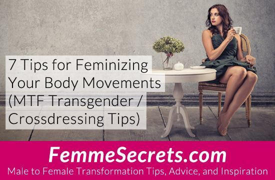 7 Tips for Feminizing Your Body Movements (MTF Transgender / Crossdressing Tips) http://feminizationsecrets.com/feminizing-body-movements/