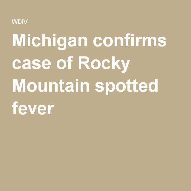 Michigan confirms case of Rocky Mountain spotted fever