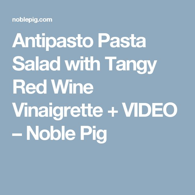 Antipasto Pasta Salad with Tangy Red Wine Vinaigrette + VIDEO – Noble Pig