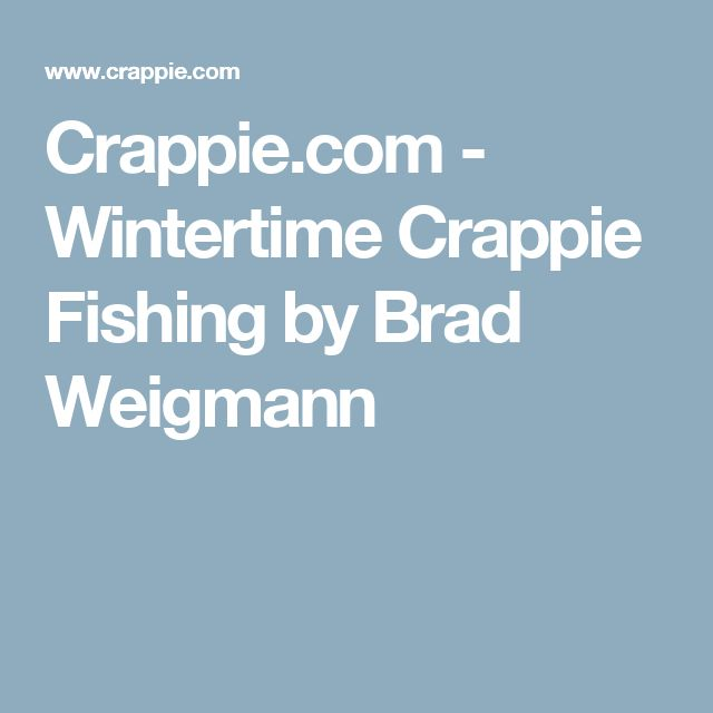 Crappie.com - Wintertime Crappie Fishing by Brad Weigmann