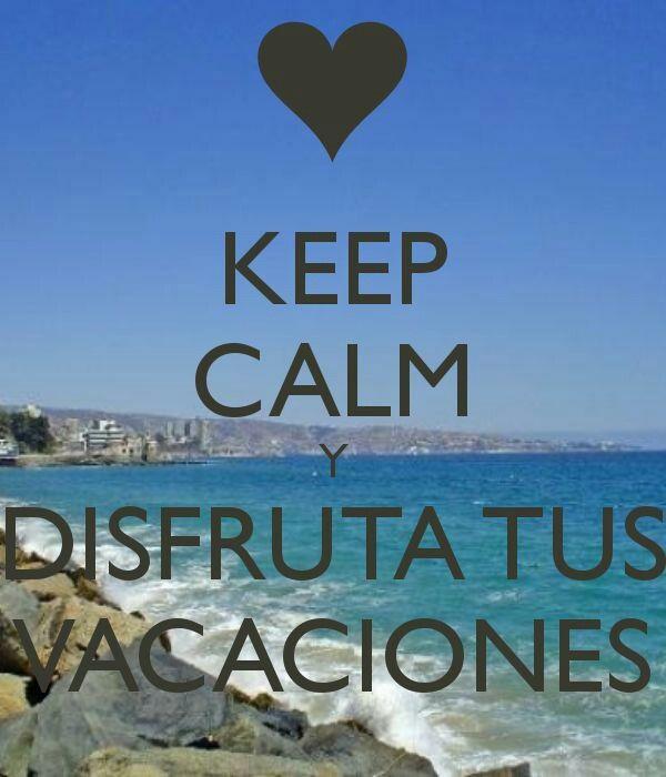 Keep calm y disfruta tus vacaciones!