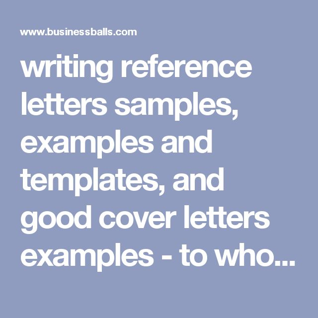writing reference letters samples, examples and templates, and good 		cover letters examples - to whom it may concern references letters for jobs, 		suppliers, and character references