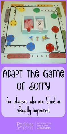 Adapt the game of Sorry for players who are blind or visually impaired.