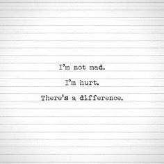 I'm not mad. I'm hurt. There's a difference. #hurt #quotes #words