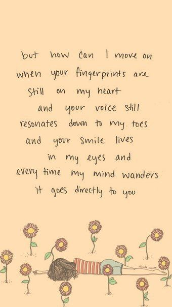 но как я могу больше, когда ваши отпечатки пальцев по-прежнему в моем сердце и твой голос все еще резонирует вниз мои пальцы и улыбка твоя жизнь в моих глазах и каждый раз, когда мой ум блуждает он  идет прямо к вам