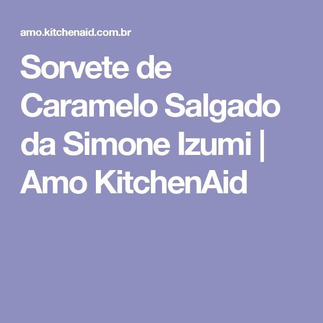 Sorvete de Caramelo Salgado da Simone Izumi   Amo KitchenAid