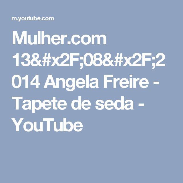 Mulher.com 13/08/2014 Angela Freire - Tapete de seda - YouTube