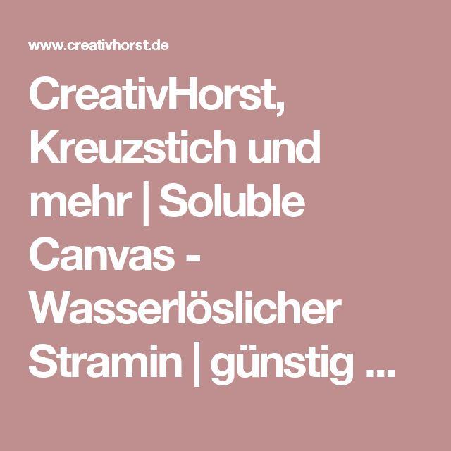 CreativHorst, Kreuzstich und mehr   Soluble Canvas - Wasserlöslicher Stramin   günstig Online bestellen!