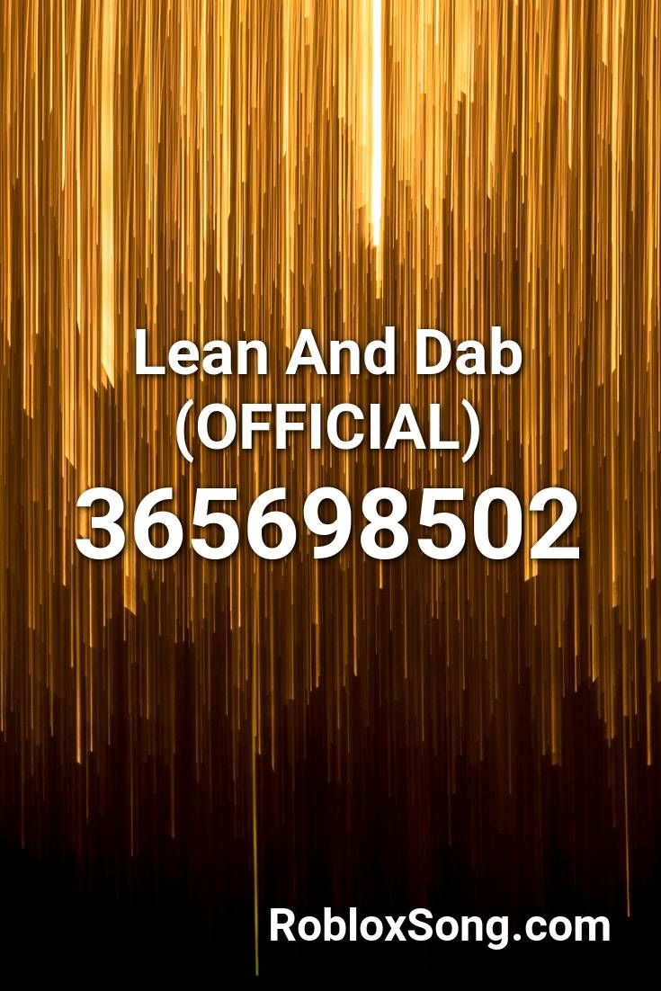 Lean And Dab Official Roblox Id Roblox Music Codes In 2020
