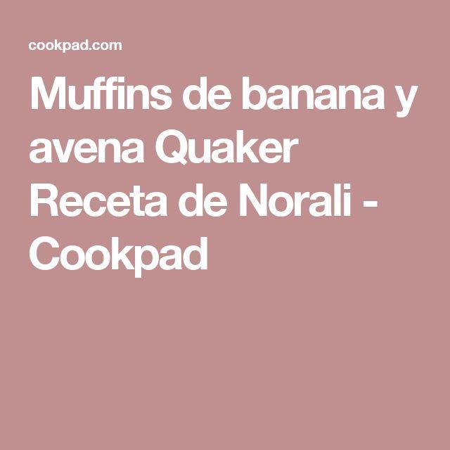 Muffins de banana y avena Quaker Receta de Norali - Cookpad