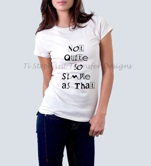 "IRON ON, ""Not Quite so Simple as That,"" Printable Digital Download, Iron on Transfer for T-Shirt, tote bags, aprons, dresses, pillows by TiStephani on Etsy"