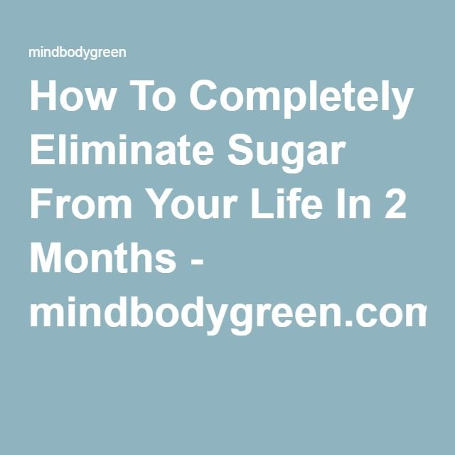 How To Completely Eliminate Sugar From Your Life In 2 Months - mindbodygreen.com