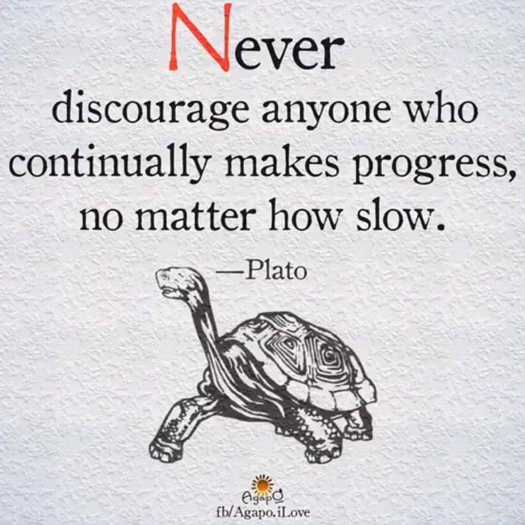 Never discourage anyone who continually makes progress, no mater how slow.