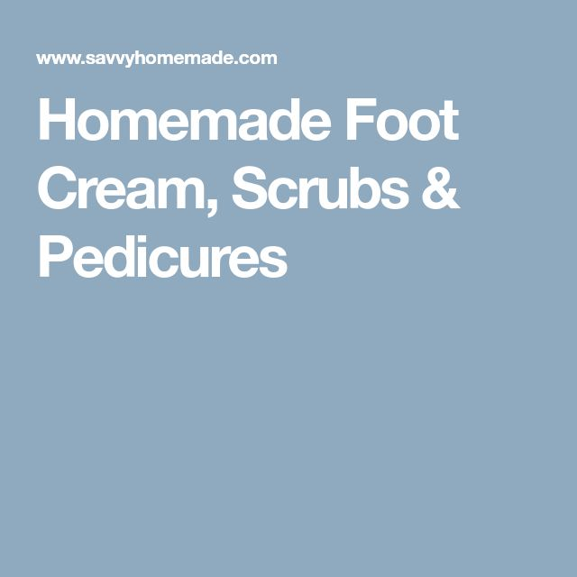 Homemade Foot Cream, Scrubs & Pedicures