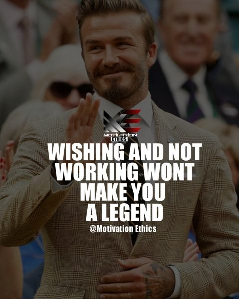 legend-bekham, wishing and not working wont make you a legend