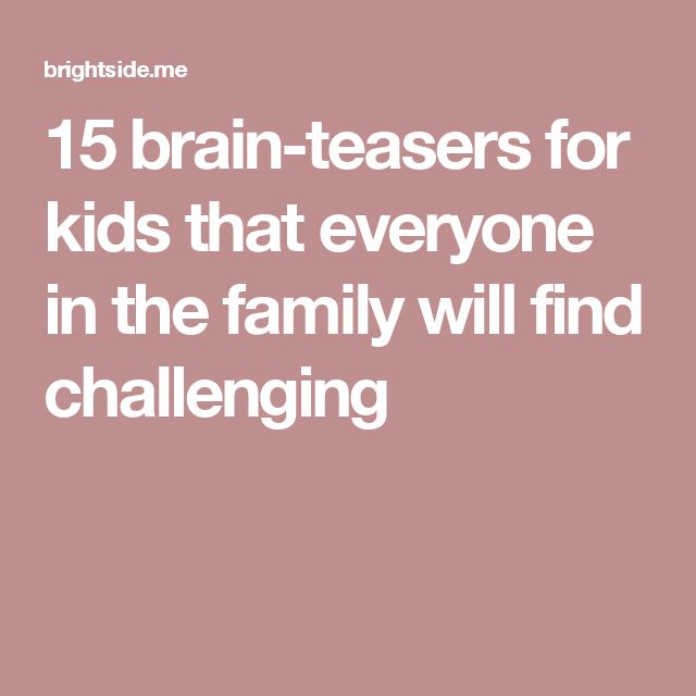 15 brain-teasers for kids that everyone in the family will find challenging