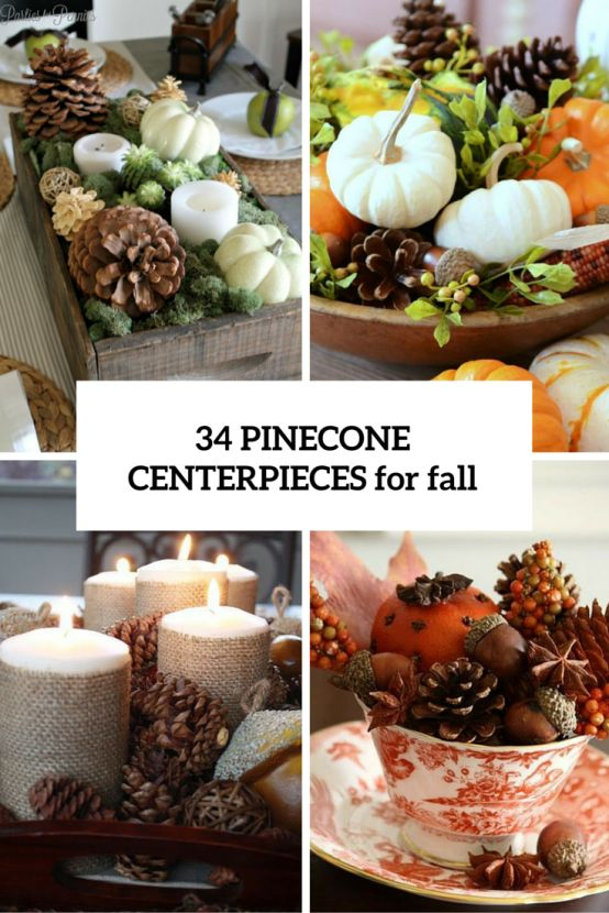 34 Cozy Pinecone Centerpieces For Fall And Thanksgiving | DigsDigs