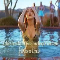 Calvin Harris & Disciples - How Deep Is Your Love (Dejewoo Remix) by Dejewoo ® on SoundCloud